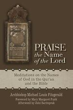 Praise the Name of the Lord : Meditations on the Names of God in the Qur'an...