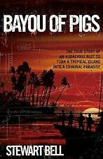 Bayou of Pigs: The True Story of an Audacious Plot to Turn a Tropical Island int