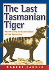 The Last Tasmanian Tiger: The History and Extinction of the Thylacine, Paddle, R