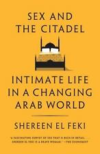 NEW - Sex and the Citadel: Intimate Life in a Changing Arab World