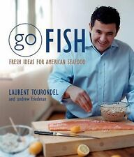 Go Fish: Fresh Ideas for American Seafood by Friedman, Andrew, Tourondel, Laure