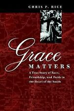 Grace Matters : A True Story of Race, Friendship, and Faith in the Heart of...