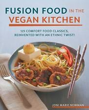 Fusion Food in the Vegan Kitchen: 125 Comfort Food Classics, Reinvented with an