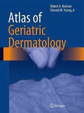 Atlas of Geriatric Dermatology by Robert A. Norman and Edward M. Young (2013,...