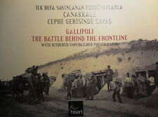 Gallipoli The Battle Behind The Frontline with Hitherto Unpublished Photographs