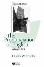 The Pronunciation of English : A Course Book by Charles W. Kreidler (2004,...