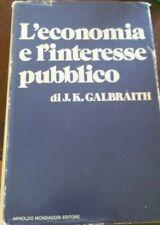 L'economia e l'interesse pubblico -  J. Kenneth Galbraith,  1974-  Mondadori - C