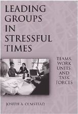 Leading Groups in Stressful Times : Teams, Work Units, and Task Forces by...