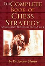 The Complete Book of Chess Strategy: Grandmaster Techniques from A to Z Silman