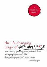 The Life-Changing Magic of Not Giving a F*ck: How to Stop Spending Time You...