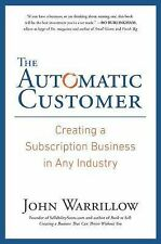 The Automatic Customer : Creating a Subscription Business in Any Industry by...