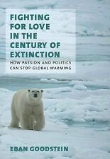 Fighting for Love in the Century of Extinction: How Passion and Politics Can Sto