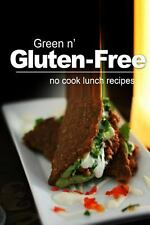Green N' Gluten-Free - No Cook Lunch Recipes : Gluten-Free Cookbook Series...