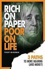 Rich On Paper Poor On Life: 3 Paths To More Meaning (And Money), McKernan, Phili