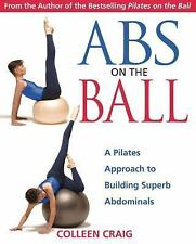 Abs on the Ball: A Pilates Approach to Building Superb Abdominals, Colleen Craig