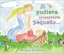 Si Pudiera Conservarte Pequeño... by Marianne Richmond (2014, Board Book)