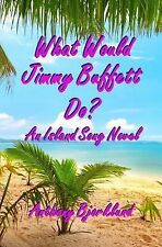 What Would Jimmy Buffett Do? : An Island Song Novel by Anthony Bjorklund...