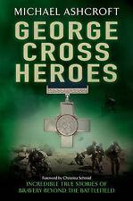 George Cross Heroes: Incredible True Stories of Bravery Beyond the Battlefield,