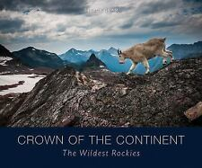 Crown of the Continent: The Wildest Rockies by Steven Gnam