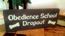 Obedience School Dropout Dog Pet Puppy Bone Home Wall Decor Wood Sign 4-3/4x12