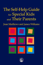 The Self-Help Guide for Special Kids and Their Parents Joan Matthews, James Will