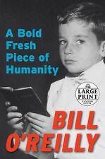 A Bold Fresh Piece of Humanity by Bill O'Reilly (2008, Paperback, Large Type)