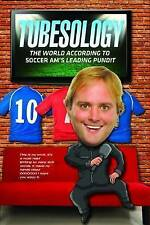 Tubesology: The World According to Soccer AM's Leading Pundit., Tubes, New condi