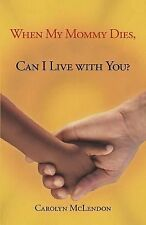 When My Mommy Dies, Can I Live with You? by Carolyn McLendon (2012, Paperback)