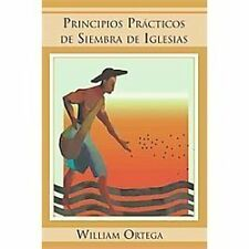 Principios prácticos de siembra de iglesias (Spanish Edition), Ortega, William,