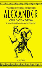 Alexander: v.1: Child of a Dream by Valerio Massimo Manfredi (Paperback, 2001)
