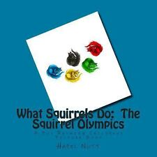 What Squirrels Do: the Squirrel Olympics : A Fun Rhyming Childrens Picture...