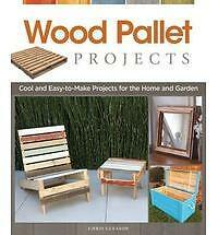Wood Pallet Projects : Cool and Easy-To-Make Projects for the Home and Garden...
