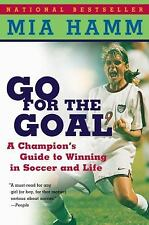 Go For the Goal: A Champion's Guide To Winning In Soccer And Life by Hamm, Mia,