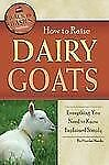 How to Raise Dairy Goats : Everything You Need to Know Explained Simply by...