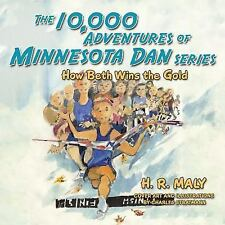 The 10,000 Adventures of Minnesota Dan Series : How Beth Wins the Gold by H R...