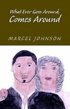 What Ever Goes Around , Comes Around ~ Johnson, Marcel