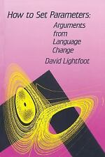 How to Set Parameters: Arguments from Language Change, Lightfoot, David, Good Bo