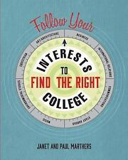 Follow Your Interests to Find the Right College by Paul Marthers and Janet...