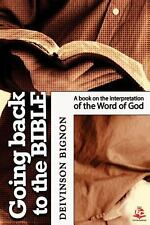 Going Back to the Bible : A Book on the Interpretations of the Word of God by...