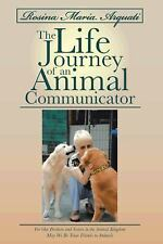 Rosina Maria Arquati: the Life Journey of an Animal Communicator : For Our...