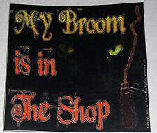 MY BROOM IS IN THE SHOP STICKER BUMPER WITCH CAT PAGAN HALLOWEEN GOTH WICCAN