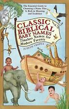 Classic Biblical Baby Names : Timeless Names for Modern Parents by Judith...