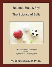 Bounce, Roll, and Fly: the Science of Balls : Data and Graphs for Science...