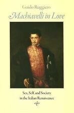Machiavelli in Love : Sex, Self, and Society in the Italian Renaissance by G…