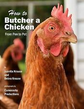 How to Butcher a Chicken: From Pen to Pot by Krause, Juanita -Paperback