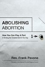Abolishing Abortion: How You Can Play a Part in Ending the Greatest Evil of Our