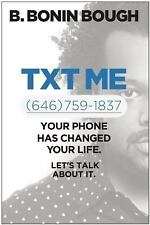 Txt Me : How Mobile Is Changing Everything about U :) by B. Bonin Bough...