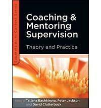 Coaching and Mentoring Supervision: Theory and Practice: The Complete Guide...