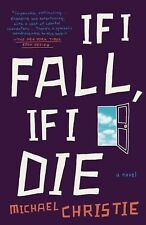 If I Fall, If I Die : A Novel by Michael Christie (2015, Paperback)