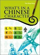 What's in a Chinese Character, Tan Huay  Peng
